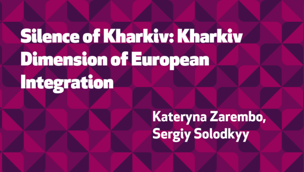Silence of Kharkiv: Kharkiv Dimension of European Integration