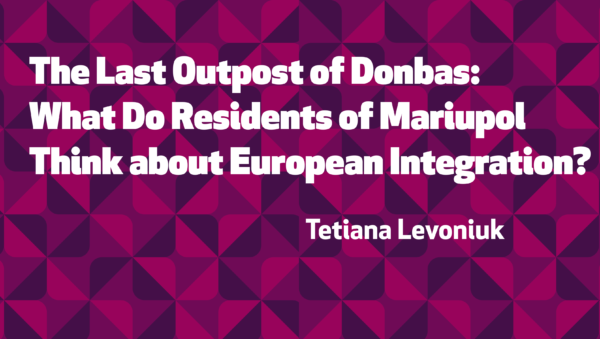 The Last Outpost of Donbas: What Do Residents of Mariupol Think about European Integration?