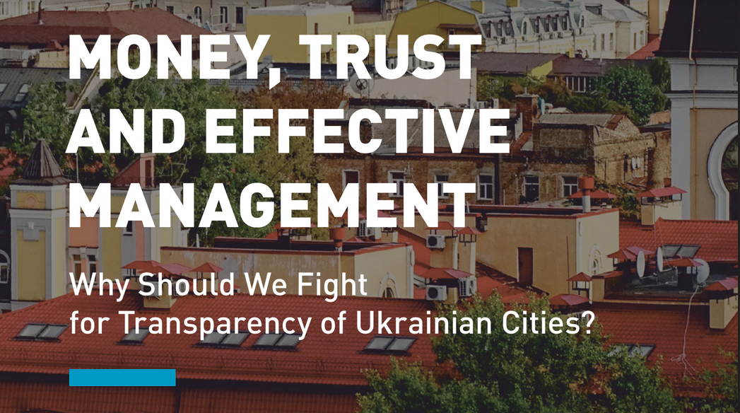 Money, Trust and Effective Management: Why Should We Fight for Transparency of Ukrainian Cities?