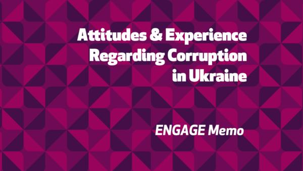 Attitudes & Experiences Regarding Corruption in Ukraine