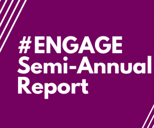 ENGAGE Semi-Annual Report
